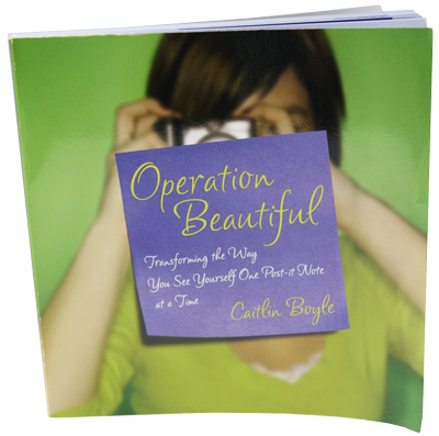 Operation Beautiful: Transforming the Way You See Yourself One Post-It Note at a Time 